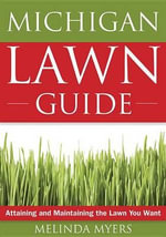 The Michigan Lawn Guide : Attaining and Maintaining the Lawn You Want - Melinda Myers