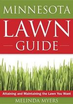 The Minnesota Lawn Guide : Attaining and Maintaining the Lawn You Want - Melinda Myers