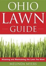 The Ohio Lawn Guide : Attaining and Maintaining the Lawn You Want - Melinda Myers