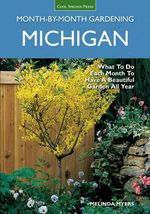 Michigan Month-By-Month Gardening : What to Do Each Month to Have a Beautiful Garden All Year - Melinda Myers