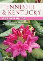 Tennessee & Kentucky Garden Guide : The Best Plants for a Tennessee or Kentucky Garden - Judy Lowe