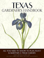 Texas Gardener's Handbook : All You Need to Know to Plan, Plant & Maintain a Texas Garden - Dale Groom