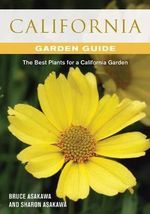 California Getting Started Garden Guide : Grow the Best Flowers, Shrubs, Trees, Vines & Groundcovers - Bruce Asakawa