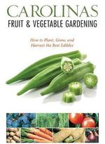 Carolinas Fruit & Vegetable Gardening : Plant, Grow, and Harvest the Best Edibles - Katie Elzer-Peters