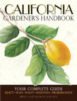 California Gardener's Handbook : Your Complete Guide: Select * Plan * Plant * Maintain * Problem-solve - Bruce Asakawa