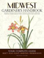 Midwest Gardener's Handbook : Your Complete Guide: Select * Plan * Plant * Maintain * Problem-solve - Melinda Myers