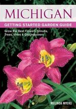 Michigan Getting Started Garden Guide : Grow the Best Flowers, Shrubs, Trees, Vines & Groundcovers - Melinda Myers