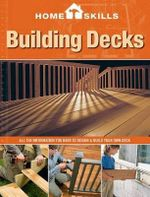 Building Decks : All the Information You Need to Design & Build Your Own Deck