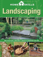 Landscaping : How to Use Plants, Structures & Surfaces to Transform Your Yard