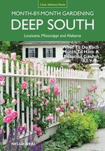 Deep South Month-by-month Gardening : What to Do Each Month to Have a Beautiful Garden All Year - Alabama, Mississippi, Louisiana - Nellie Neal