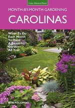 Carolinas Month-by-Month Gardening : What to Do Each Month to Have a Beautiful Garden All Year - Bob Polomski