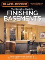 Black & Decker the Complete Guide to Finishing Basements : Projects and Practical Solutions for Converting Basements into Livable Space