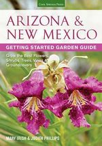 Arizona & New Mexico Getting Started Garden Guide : Grow the Best Flowers, Shrubs, Trees, Vines & Groundcovers - Judith Phillips