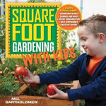 Square Foot Gardening with Kids : Learn Together: * Gardening basics * Science and math * Water conservation * Self-sufficiency * Healthy eating - Mel Bartholomew