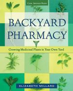 Backyard Pharmacy : Growing Medicinal Plants in Your Own Yard - Elizabeth Millard