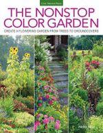 The Nonstop Color Garden : Design Flowering Landscapes & Gardens for Year-Round Enjoyment - Nellie Neal