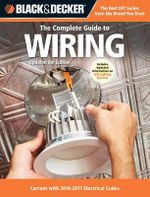 Black & Decker Complete Guide to Wiring : Current with 2014-2017 Electrical Codes - Editors of Cool Springs Press