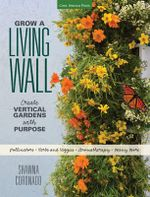 Grow a Living Wall : Create Vertical Gardens with Purpose: Pollinators - Herbs and Veggies - Aromatherapy - Many More - Shawna Coronado
