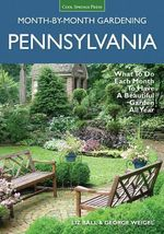 Pennsylvania Month-by-Month Gardening : What to Do Each Month to Have a Beautiful Garden All Year - Liz Ball