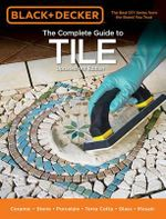 Black & Decker the Complete Guide to Tile : Ceramic * Stone * Porcelain * Terra Cotta * Glass * Mosaic * Resilient - Editors of Cool Springs Press