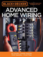 Black & Decker Advanced Home Wiring, Updated 4th Edition : Dc Circuits * Transfer Switches * Panel Upgrades * Circuit Maps * More - Editors of Cool Springs Press