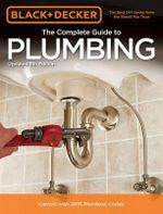 Black & Decker the Complete Guide to Plumbing : Black & Decker Complete Guide - Editors of Cool Springs Press
