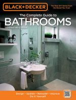 Black & Decker Complete Guide to Bathrooms : Design * Update * Remodel * Improve * Do it Yourself - Editors of Cool Springs Press