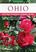 Ohio Getting Started Garden Guide : Grow the Best Flowers, Shrubs, Trees, Vines & Groundcovers - Denny McKeown