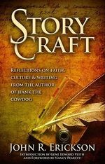 Story Craft : Reflections on Faith, Culture, and Writing from the Author of Hank the Cowdog - John R Erickson