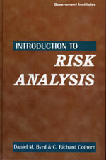 Introduction to Risk Analysis : A Systematic Approach to Science-Based Decision Making - Daniel M., III Byrd