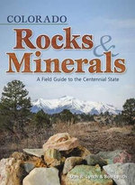 Colorado Rocks & Minerals : A Field Guide to the Centennial State - Dan R Lynch