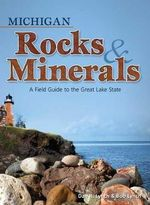 Michigan Rocks & Minerals : A Field Guide to the Great Lake State - Dan R Lynch