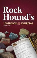 Rock Hound's Logbook & Journal : A Field Guide to the Great Lake State - Dan R Lynch
