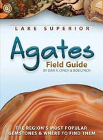 Lake Superior Agates Field Guide : A Field Guide to the Land of 10,000 Lakes - Dan R Lynch