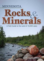Minnesota Rocks & Minerals : A Field Guide to the Land of 10,000 Lakes - Dan R Lynch