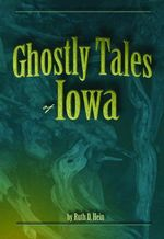 Ghostly Tales of Iowa - Ruth D Hein