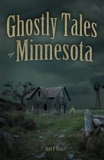 Ghostly Tales of Minnesota - Ruth D Hein