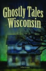 Ghostly Tales of Wisconsin - Ryan Jacobson