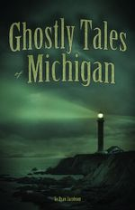 Ghostly Tales of Michigan - Ryan Jacobson