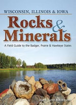 Rocks & Minerals of Wi, Il, Ia : A Field Guide to the Badger, Prairie & Hawkeye States - Dan Lynch