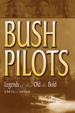 Bush Pilots : Legends of the Old and Bold - Bob Cary
