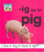 Ig as in Pig : Word Families - Kelly Doudna