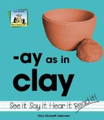 Ay as in Clay : Word Families - Kelly Doudna