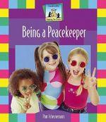 Being a Peacekeeper : Keeping the Peace - Pam Scheunemann