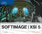SOFTIMAGE XSI 5 : The Official Guide - Anthony Rossano