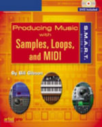 The S.M.A.R.T. Guide to Producing Music with Samples, Loops, and MIDI - Bill Gibson