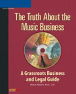 The Truth About the Music Business : A Grassroots Business and Legal Guide - Steve Moore
