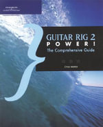 Guitar Rig 2 Power! : The Comprehensive Guide - Orren Merton
