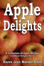 Apple Delights Cookbook - Karen Jean Matsko Hood