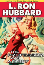 The Professor Was A Thief : Stories From the Golden Age Collection - L. Ron Hubbard